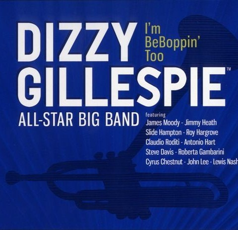 Dizzy Gillespie All-Star Big Band – I'm BeBoppin' Too (2009)